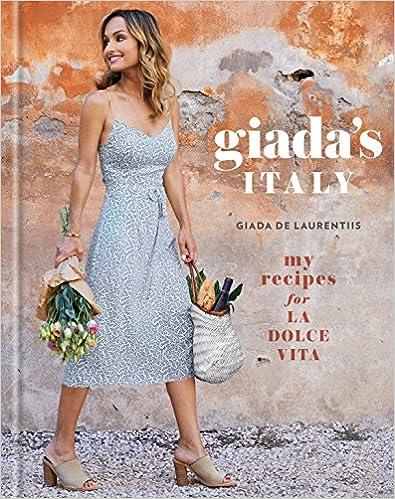 Giada's Italy - My Recipes for La Dolce Vita By Giada De Laurentiis