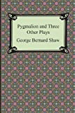 Pygmalion and Three Other Plays, George Bernard Shaw, 1420947117