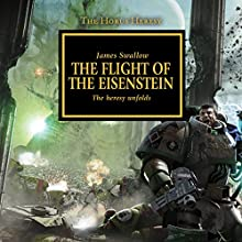 The Flight of The Eisenstein: The Horus Heresy, Book 4 Audiobook by James Swallow Narrated by Jonathan Keeble