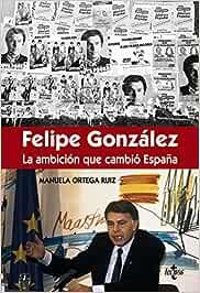Félipe González la ambición que cambió España Ciencia Política - Semilla y Surco - Serie de Ciencia Política: Amazon.es: Ortega Ruiz, Manuela: Libros