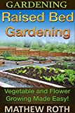 flower bed designs Gardening: Raised Bed Gardening: Vegetable and Flower Growing Made Easy! (Permaculture, agriculture, vegetable garden, urban garden, perennial vegetables, off the grid, homesteading)