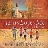 Jesus Loves Me This I Know, Robert J. Morgan, 1404103007