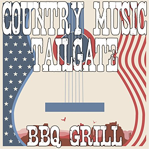 Country Music Tailgate BBQ - Song Country Tailgate
