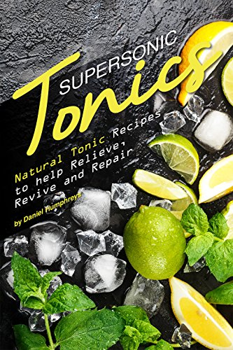 Supersonic Tonics: Natural Tonic Recipes to help Relieve, Revive and Repair - Lime Cider