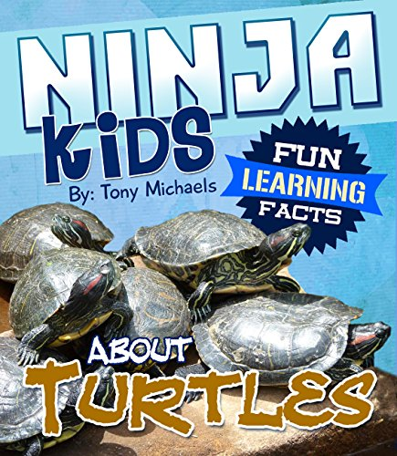 Fun Learning Facts About Turtles: Illustrated Fun Learning For Kids (Ninja Kids Book 1)