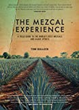 The Mezcal Experience: A Field Guide to the World's Best Mezcals and Agave Spirits
