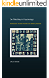 On This Day in Psychology: A Showcase of Great Pioneers and Defining Moments (English Edition)