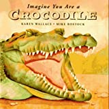 Imagine You Are a Crocodile, Karen Wallace, 0805046372