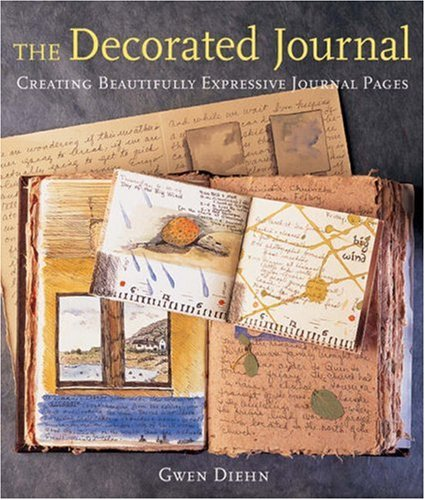 The Decorated Journal: Creating Beautifully Expressive Journal Pages by Brand: Lark Crafts