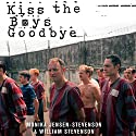 Kiss the Boys Goodbye: How the United States Betrayed Its Own POWs in Vietnam Audiobook by Monica Jensen-Stevenson, William Stevenson Narrated by Bernadette Dunne