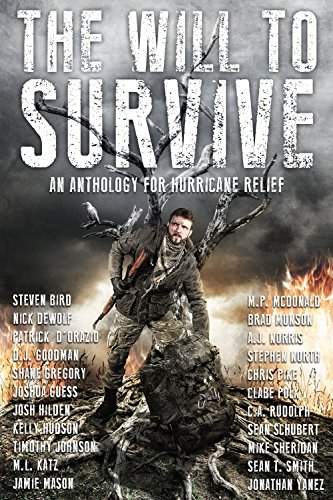 The Will to Survive: A Charity Anthology for Hurricane Relief by [Rudolph, C.A., McDonald, M.P., D'Orazio, Patrick, Norris, A.J., Gregory, Shane, Guess, Joshua, Pike, Chris, Bird, Steven, Sheridan, Mike, DeWolf, Nick, Goodman, D.J., Hilden, Josh, Hudson, Kelly, Johnson, Timothy, Katz, M.L., Mason , Jamie, Munson, Brad, North, Stephen, Polk, Clabe, Schubert, Sean, Smith, Sean T., Yanez, Jonathan]