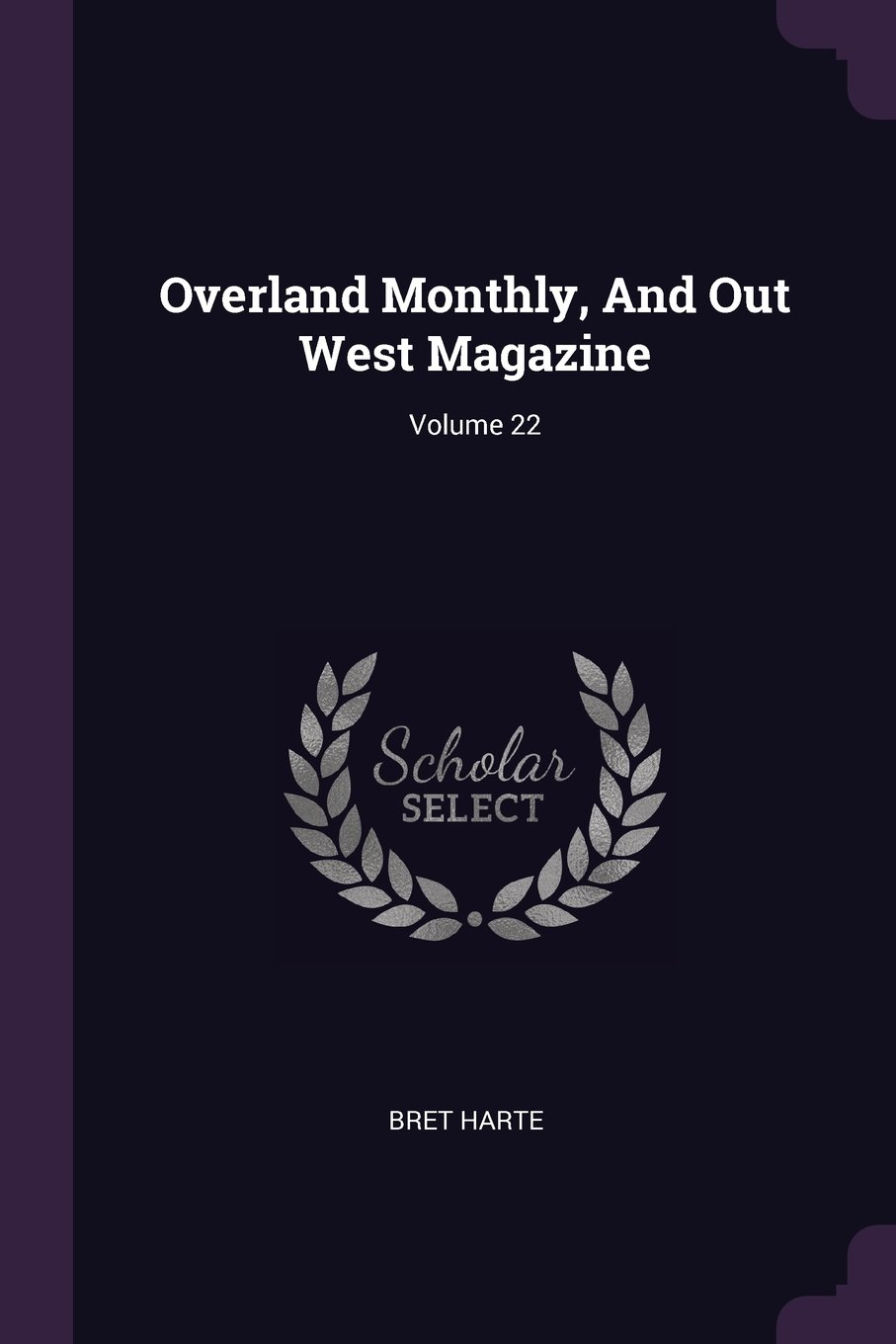Download Overland Monthly, And Out West Magazine; Volume 22 PDF