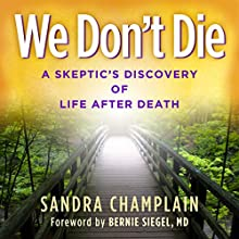 We Don't Die: A Skeptic's Discovery of Life After Death Audiobook by Sandra Champlain Narrated by Sandra Champlain