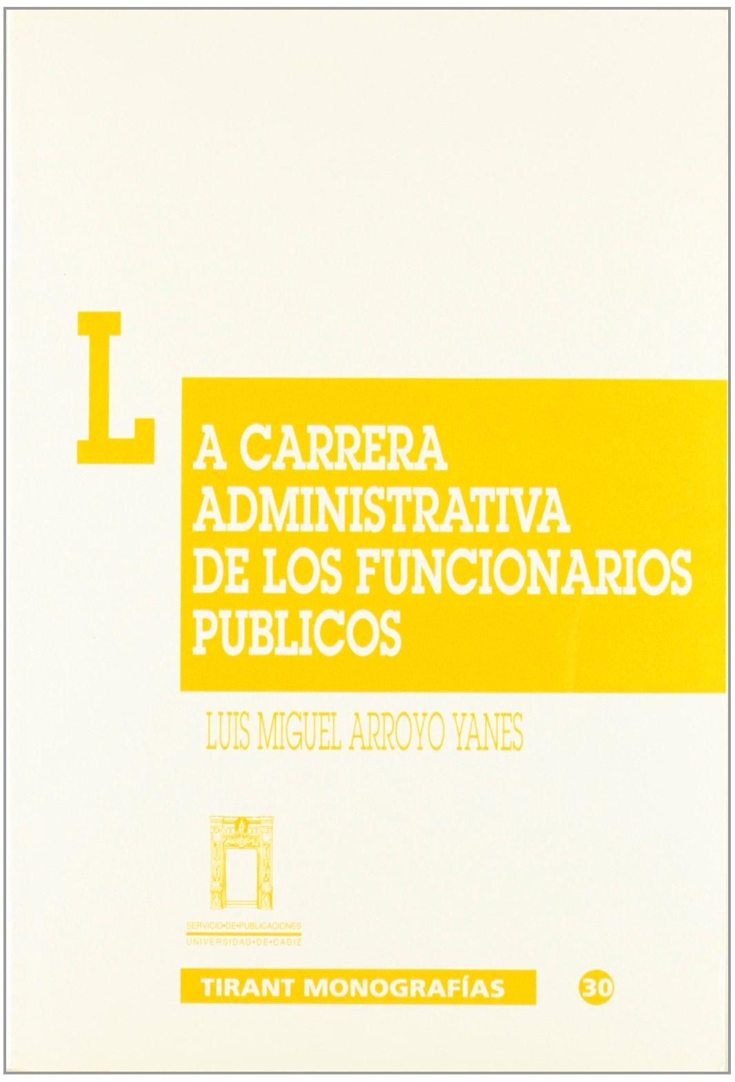 La carrera administrativa de los funcionarios públicos: Amazon.es: Luis Miguel Arroyo Yanes: Libros