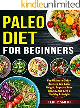 Paleo Diet For Beginners: The Ultimate Guide to Help You Loss Weight , Improve your Health, And Live a Healthy Lifestyle.