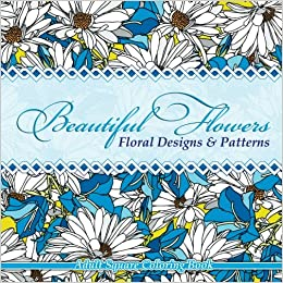 Beautiful Flowers Floral Designs Patterns Adult Square Coloring Book Sacred Mandala And Books For Adults Volume 54 Lilt
