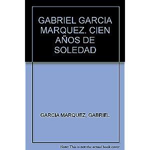 GABRIEL GARCIA MARQUEZ. CIEN AÑOS DE SOLEDAD