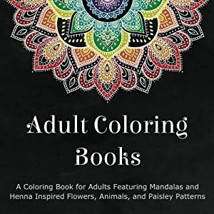 adult coloring books a coloring book for adults featuring mandalas and henna inspired flowers animals and paisley patterns - Where To Buy Coloring Books For Adults