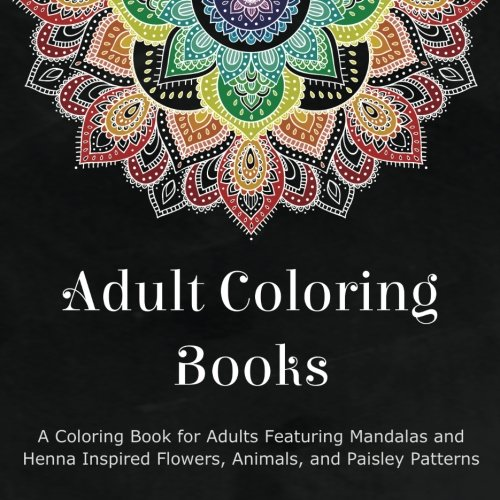 amazoncom adult coloring books a coloring book for adults featuring mandalas and henna inspired flowers animals and paisley patterns 9780996275460