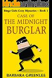 Case of the Midnight Burglar (The Bingo Girls Cozy Mysteries Book 1)