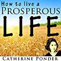 How to Live a Prosperous Life Audiobook by Catherine Ponder Narrated by Christine Glassman