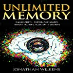 Unlimited Memory: 3 Manuscripts: Photographic Memory, Memory Training & Accelerated Learning | Jonathan Wilkens
