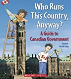 Who Runs This Country, Anyway?: A Guide to Canadian Government