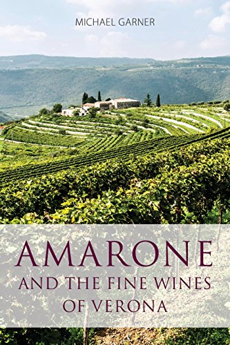 Amarone and the fine wines of Verona (The Classic Wine - Della Valpolicella Amarone