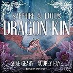 Dragon Kin: Sapphire & Lotus: The Dragon Kin Series, Book 1 | Audrey Faye,Shae Geary