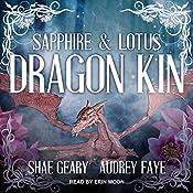 Dragon Kin: Sapphire & Lotus: The Dragon Kin Series, Book 1 | Audrey Faye, Shae Geary