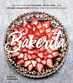 Book Cover: Bakerita: 100  No-Fuss Gluten-Free, Dairy-Free, and Refined Sugar-Free Recipes for the Modern Baker