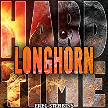 Longhorn: Hard Time, Book 2 Audiobook by Erec Stebbins Narrated by Stephen Paul Aulridge Jr.