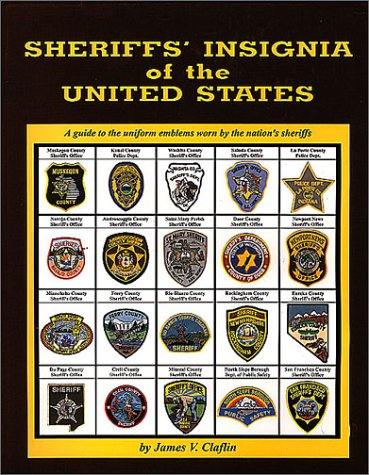 Sheriffs' Insignia of the United States: A Guide to the Uniform Emblems Worn by the Nation's Sheriffs