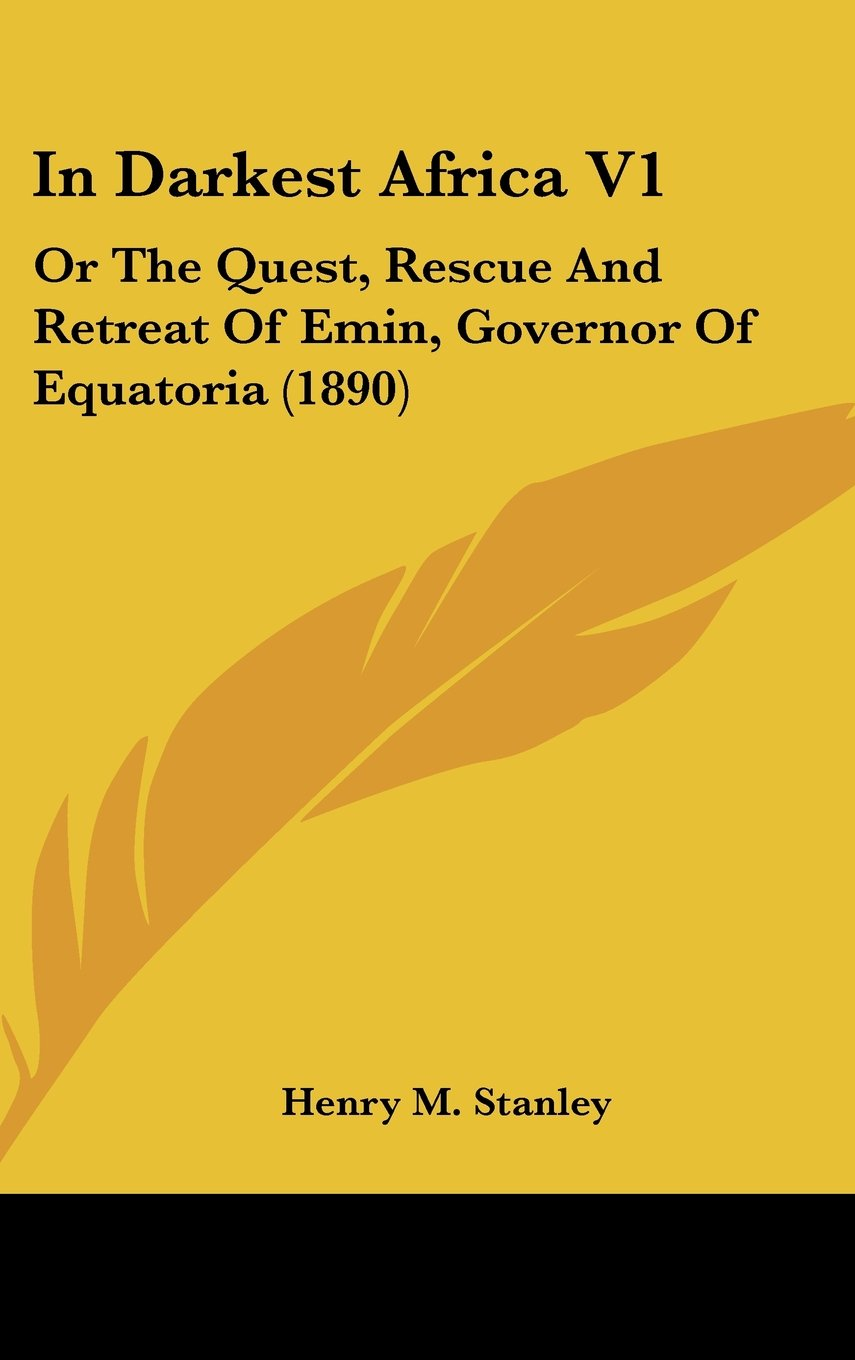 Download In Darkest Africa V1: Or the Quest, Rescue and Retreat of Emin, Governor of Equatoria (1890) ebook