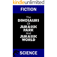 Fiction Science: The Dinosaurs of Jurassic Park and Jurassic World: 2nd edition