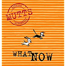 What Now: Mutts, Vol. 7