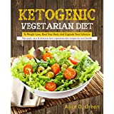 Ketogen Vegetarian Diet To Weight Loss, Heal Your Body And Upgrade Your Lifestyle: Top Quick, Easy & Delicious Keto Vegetarian Diet Recipes For Your Health(Ketogenic Diet Low Carb Diet Vegan Diet)