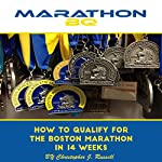 MarathonBQ: How to Qualify for the Boston Marathon in 14 Weeks (with a Full-Time Job and Family) | Christopher Russell