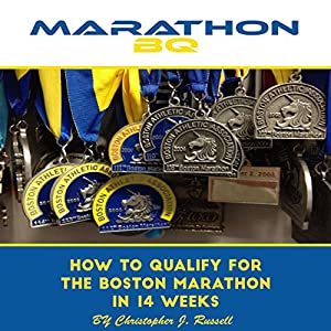 MarathonBQ: How to Qualify for the Boston Marathon in 14 Weeks (with a Full-Time Job and Family) Audiobook