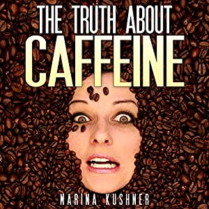 The Truth about Caffeine Audiobook