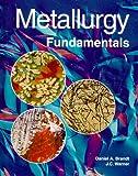 Metallurgy Fundamentals, Daniel A. Brandt and J. C. Warner, 1566375436