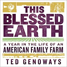 This Blessed Earth: A Year in the Life of an American Family Farm Audiobook by Ted Genoways Narrated by Christopher Solimene