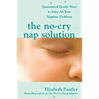 The No-Cry Nap Solution: Guaranteed Gentle Ways to Solve All Your Naptime Problems
