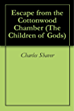 Escape from the Cottonwood Chamber (The Children of Gods Book 1)