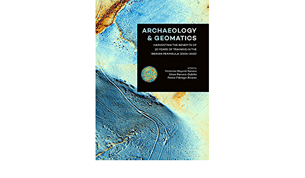 Archaeology and Geomatics: Harvesting the benefits of 10 ...