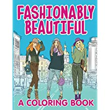 Fashionably Beautiful (A Coloring Book) (Fashion Coloring and Art Book Series)