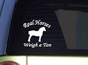 EZ-STIK Real Horses Weigh a TonI940 6x6 inch Sticker Draft Horse Decal