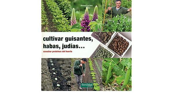 Cultivar guisantes, habas, judías...: Cosechar proteínas del ...