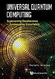 Universal Quantum Computing:Supervening Decoherence - Surmounting Uncertainty