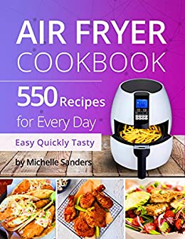 Air Fryer Cookbook: 550 Recipes For Every Day. Healthy and